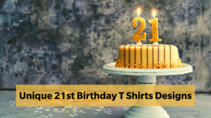 Here Are Some Amazing 21st Birthday T Shirts Designs