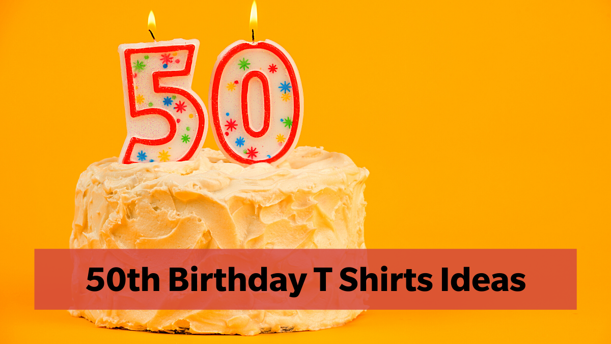 Some Of The Most Amazing 50th Birthday T-Shirts