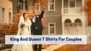 Here Are Some Cutest King And Queen T Shirts For Couples
